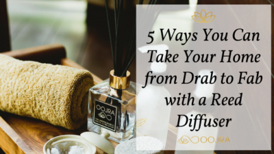 5 Ways You Can Take Your Home from Drab to Fab with a Reed Diffuser