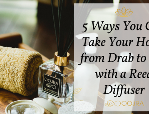 Top 5 Ways You Can Take Your Home From Drab to Fab with a Reed Diffuser