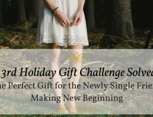 23rd Holiday Gift Challenge Solved: The Newly Single Friend Making New Beginning