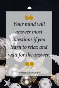 Your mind will answer most questions if you learn to relax and wait for the answer. - William Burroughs quote - www.oojra.com