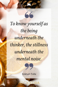 To know yourself as the being underneath the thinker, the stillness underneath the mental noise. - Eckhart Tolle quote - www.oojra.com