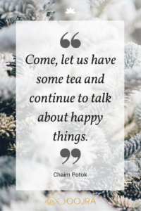 Come, let us have some tea and continue to talk about happy things. - Chaim Potok tea quote - www.Oojra.com