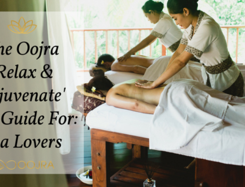 The Oojra 'Relax & Rejuvenate' Gift Guide For: Spa Lovers