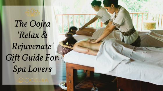 The Oojra Relax and Rejuvenate Gift Guid for Spa Lovers - http://oojra.com/oojra-relax-rejuvenate-gift-guide-spa-lovers/