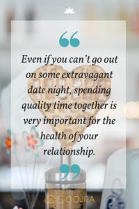 Even if you can't go out on some extravagant date night, spending quality time together is very important for the health of your relationship.