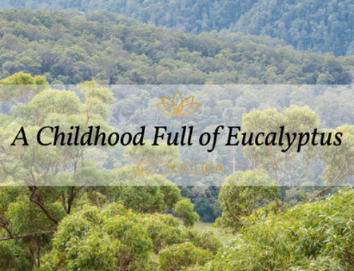 A Childhood Full of Eucalyptus