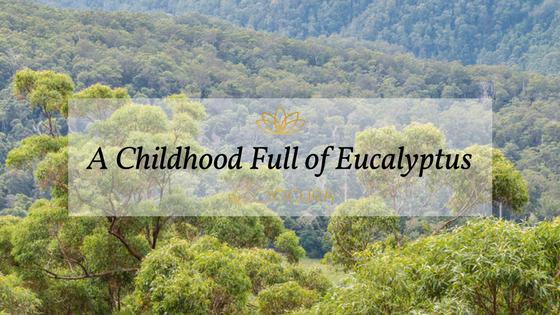 A Childhood Full of Australian Eucalyptus
