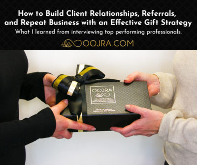 How to Build Client Relationships, Referrals and Repeat Business with an Effective Gift Strategy